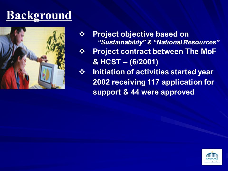 Background PProject objective based on Sustainability & National Resources PProject contract between The MoF & HCST – (6/2001) IInitiation of activities started year 2002 receiving 117 application for support & 44 were approved