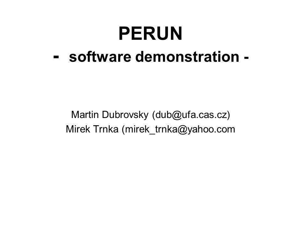 PERUN - software demonstration - Martin Dubrovsky (dub@ufa.cas.cz) Mirek Trnka (mirek_trnka@yahoo.com