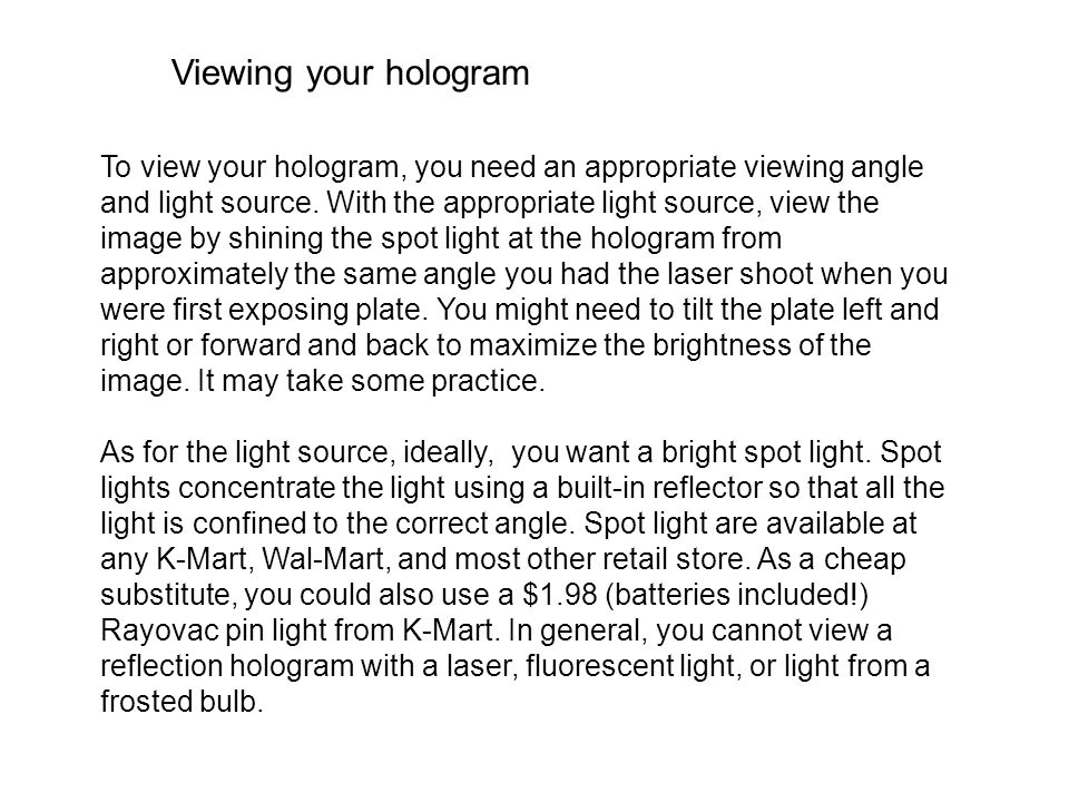 To view your hologram, you need an appropriate viewing angle and light source. With the appropriate light source, view the image by shining the spot l