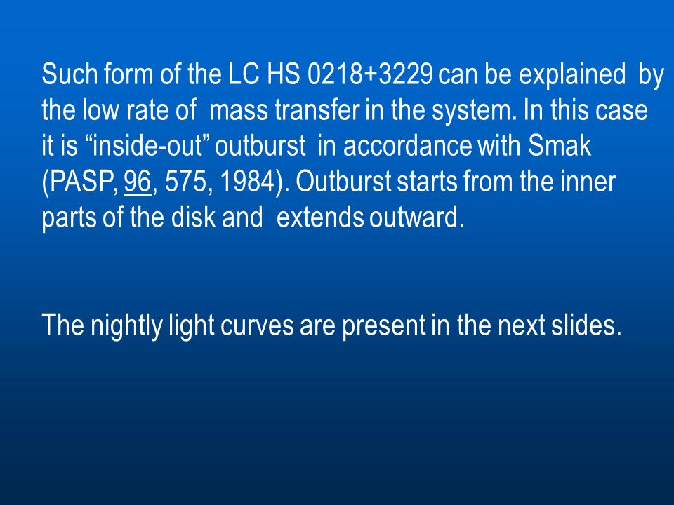 """Such form of the LC HS 0218+3229 can be explained by the low rate of mass transfer in the system. In this case it is """"inside-out"""" outburst in accordan"""