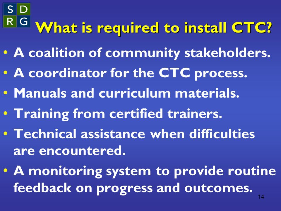 14 What is required to install CTC. A coalition of community stakeholders.