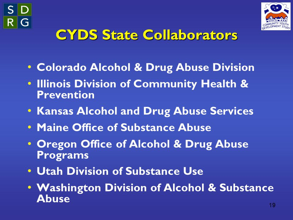 19 CYDS State Collaborators Colorado Alcohol & Drug Abuse Division Illinois Division of Community Health & Prevention Kansas Alcohol and Drug Abuse Se