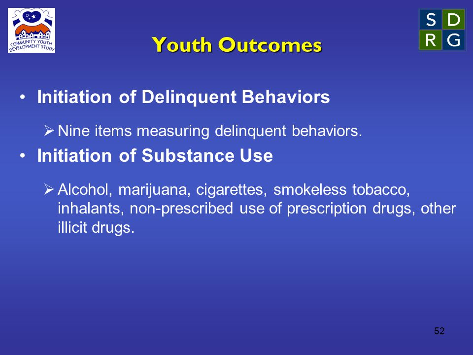 52 Youth Outcomes Initiation of Delinquent Behaviors  Nine items measuring delinquent behaviors.