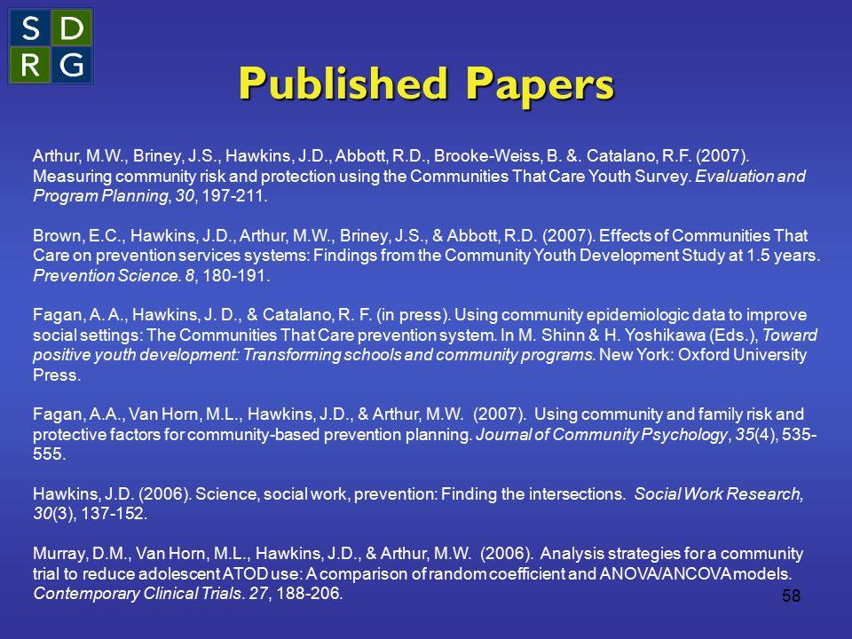 58 Published Papers Arthur, M.W., Briney, J.S., Hawkins, J.D., Abbott, R.D., Brooke-Weiss, B. &. Catalano, R.F. (2007). Measuring community risk and p