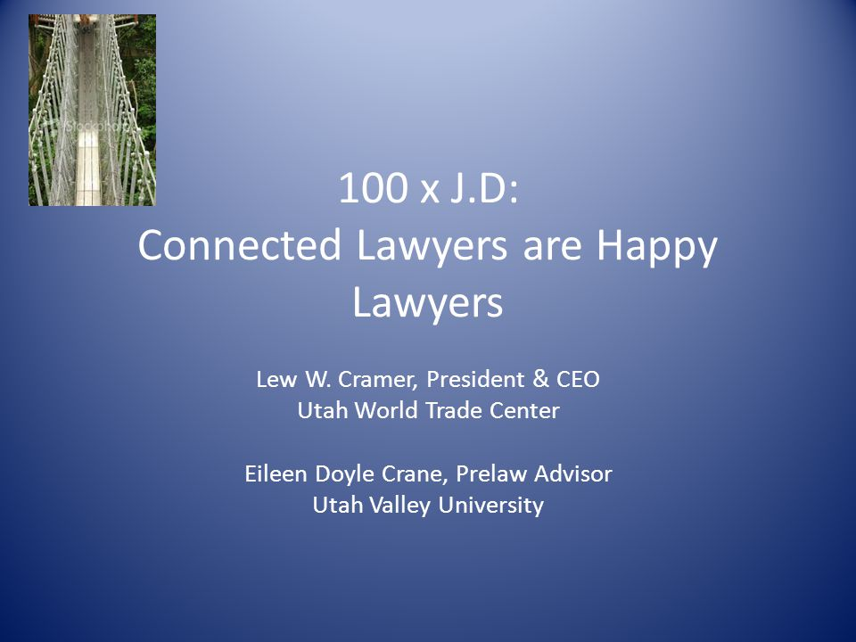 100 x J.D: Connected Lawyers are Happy Lawyers Lew W.
