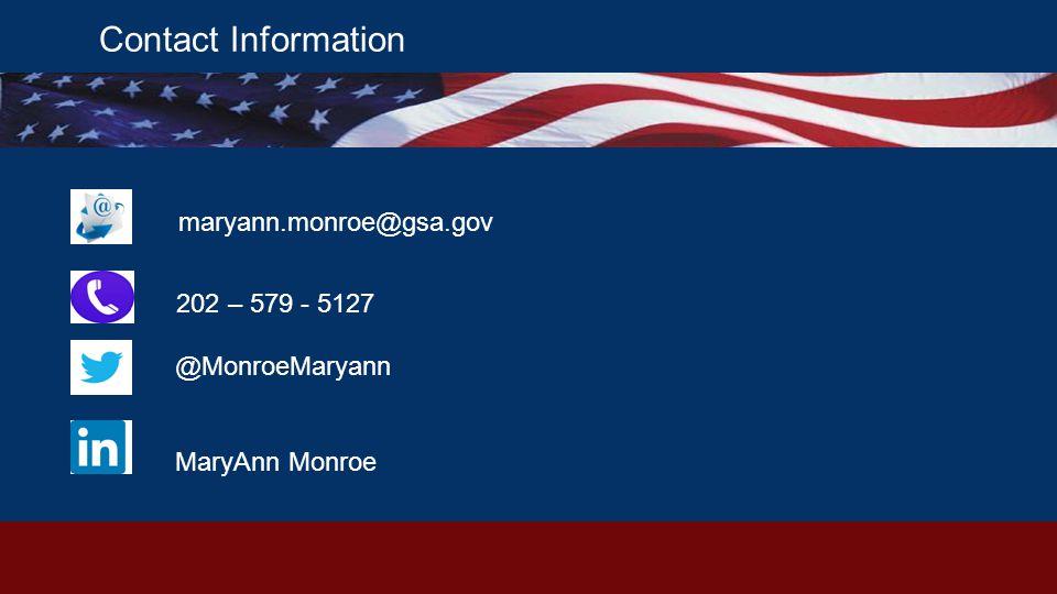 Contact Information 202 – 579 - 5127 @MonroeMaryann MaryAnn Monroe maryann.monroe@gsa.gov