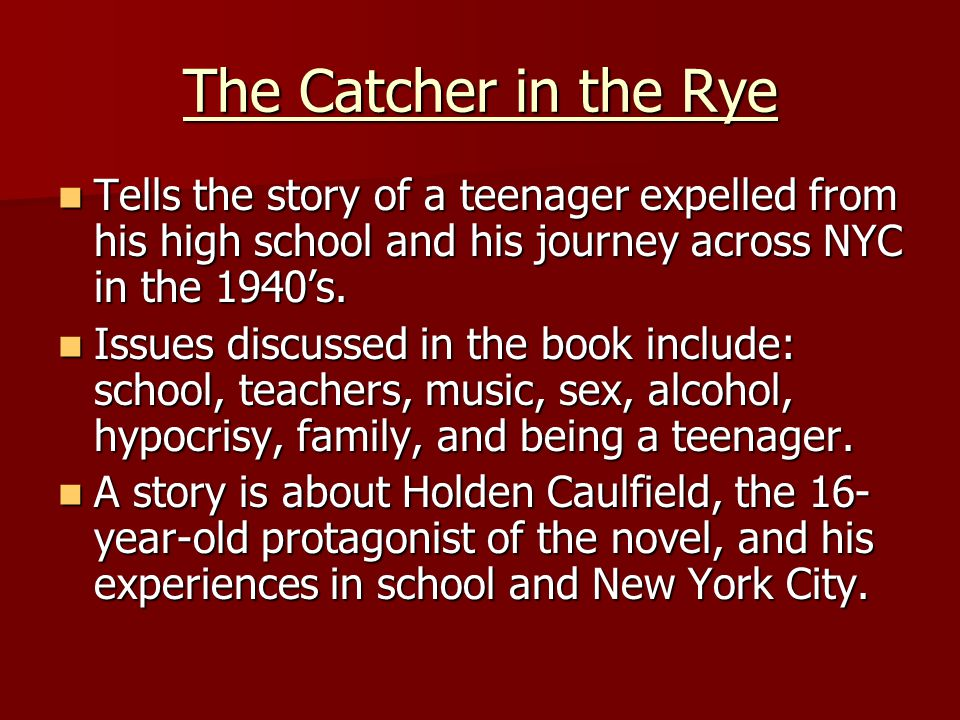 The Catcher in the Rye Tells the story of a teenager expelled from his high school and his journey across NYC in the 1940's.