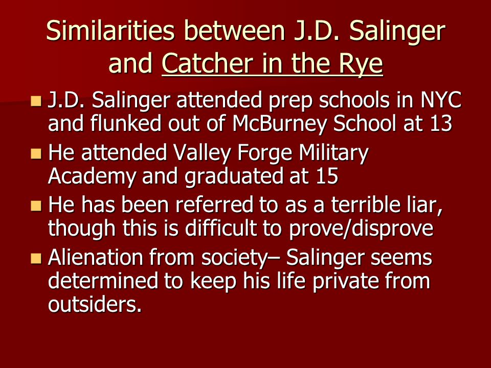 Similarities between J.D. Salinger and Catcher in the Rye J.D.