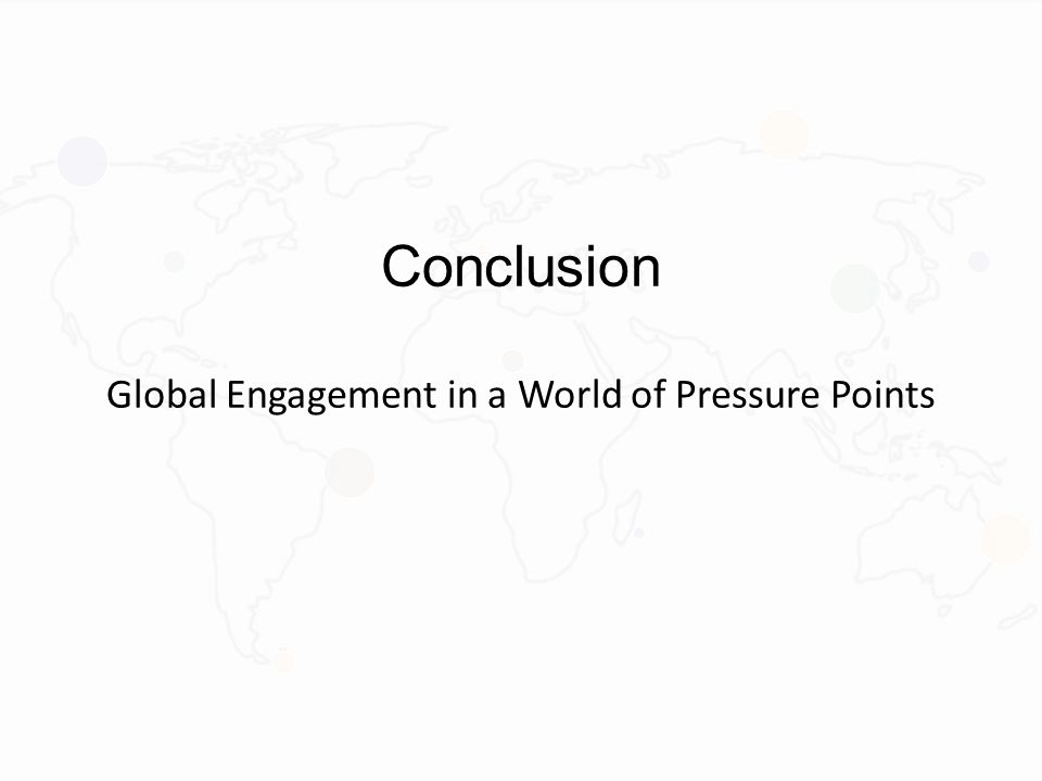 Conclusion Global Engagement in a World of Pressure Points