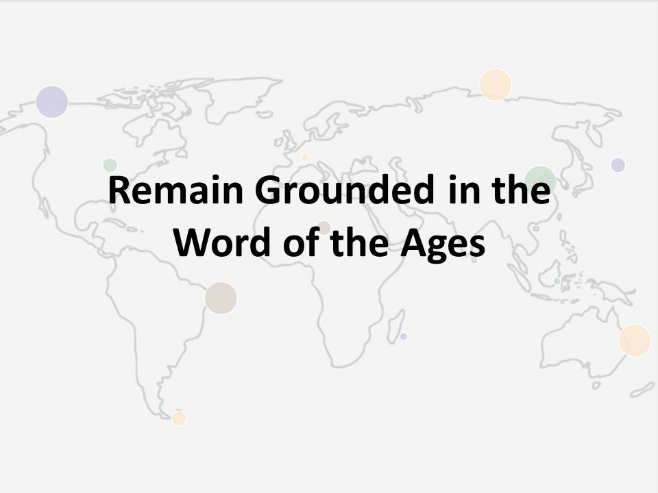 Remain Grounded in the Word of the Ages