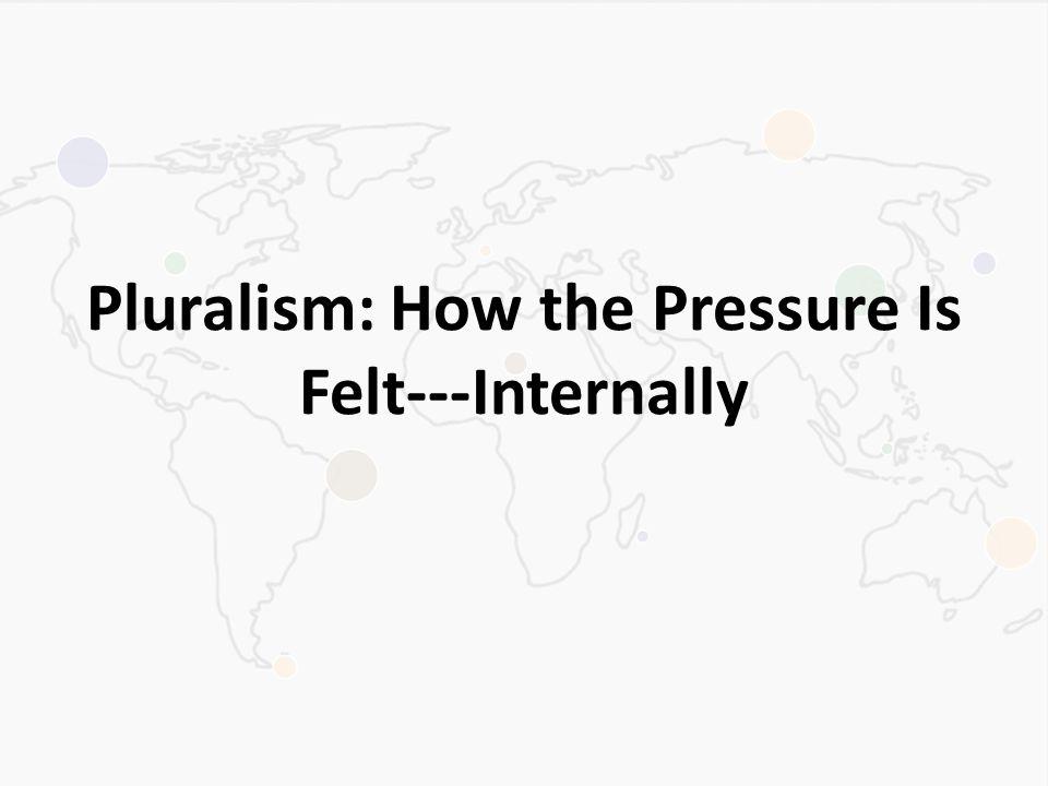 Pluralism: How the Pressure Is Felt---Internally