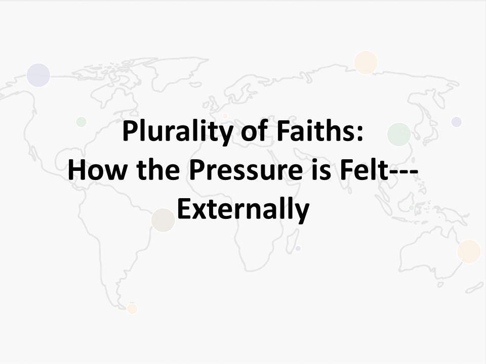 Plurality of Faiths: How the Pressure is Felt--- Externally