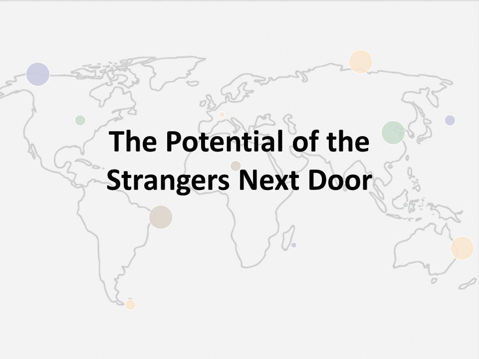 The Potential of the Strangers Next Door
