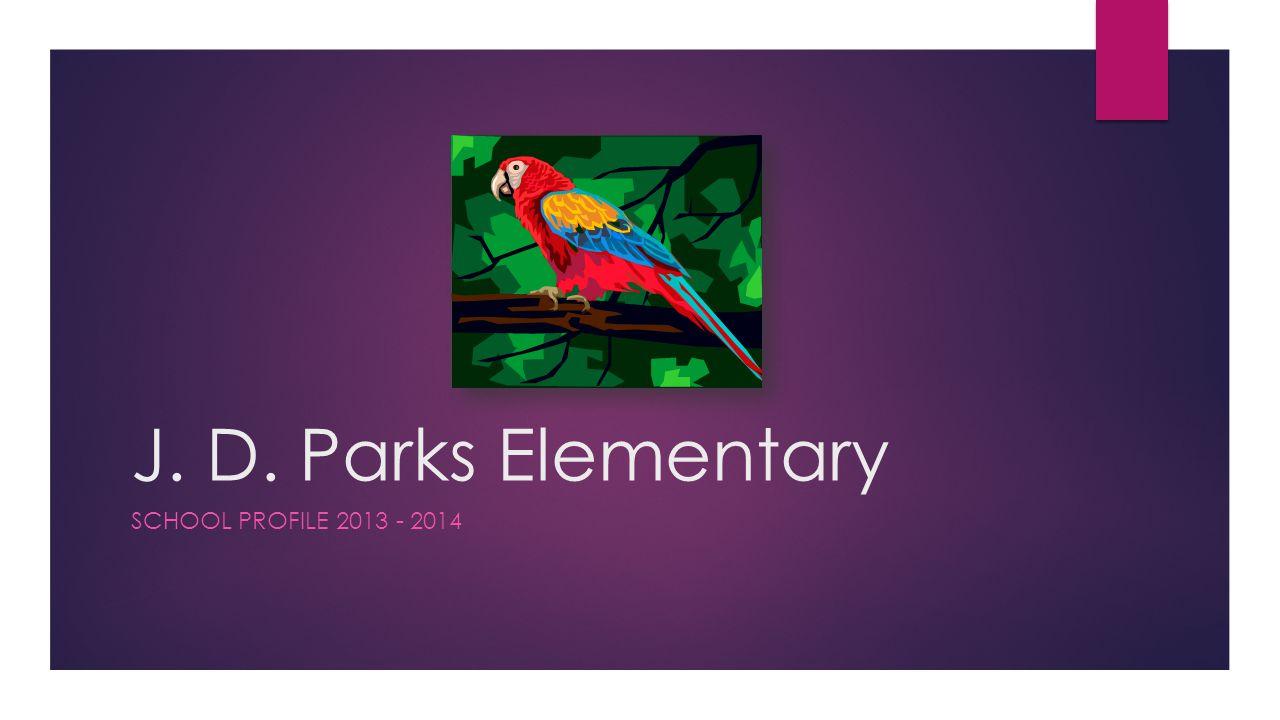 J. D. Parks Elementary SCHOOL PROFILE 2013 - 2014