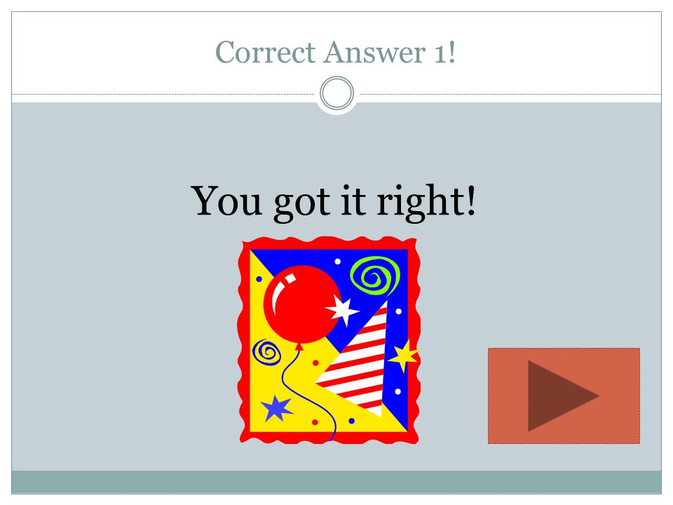 Oops! I'm sorry. That answer is incorrect. Try again!