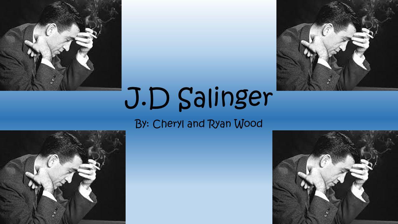 J.D Salinger By: Cheryl and Ryan Wood