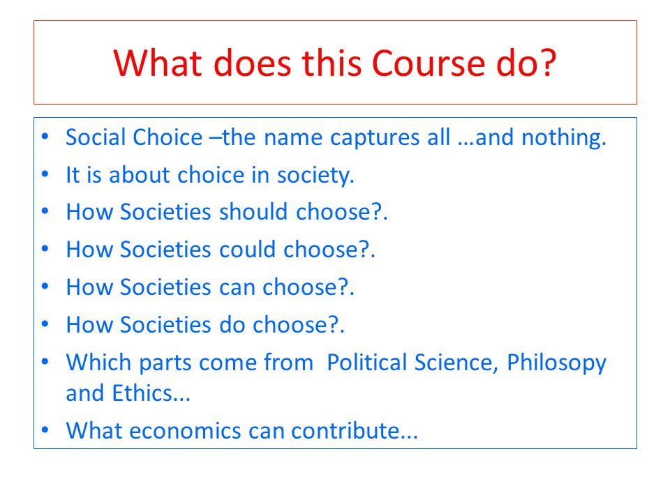 What does this Course do. Social Choice –the name captures all …and nothing.