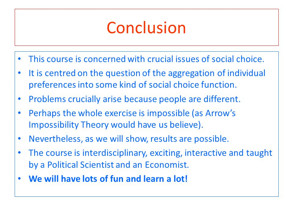 Conclusion This course is concerned with crucial issues of social choice.