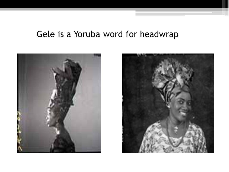 Gele is a Yoruba word for headwrap