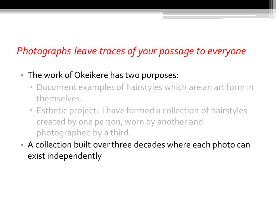 Photographs leave traces of your passage to everyone The work of Okeikere has two purposes: ▫ Document examples of hairstyles which are an art form in