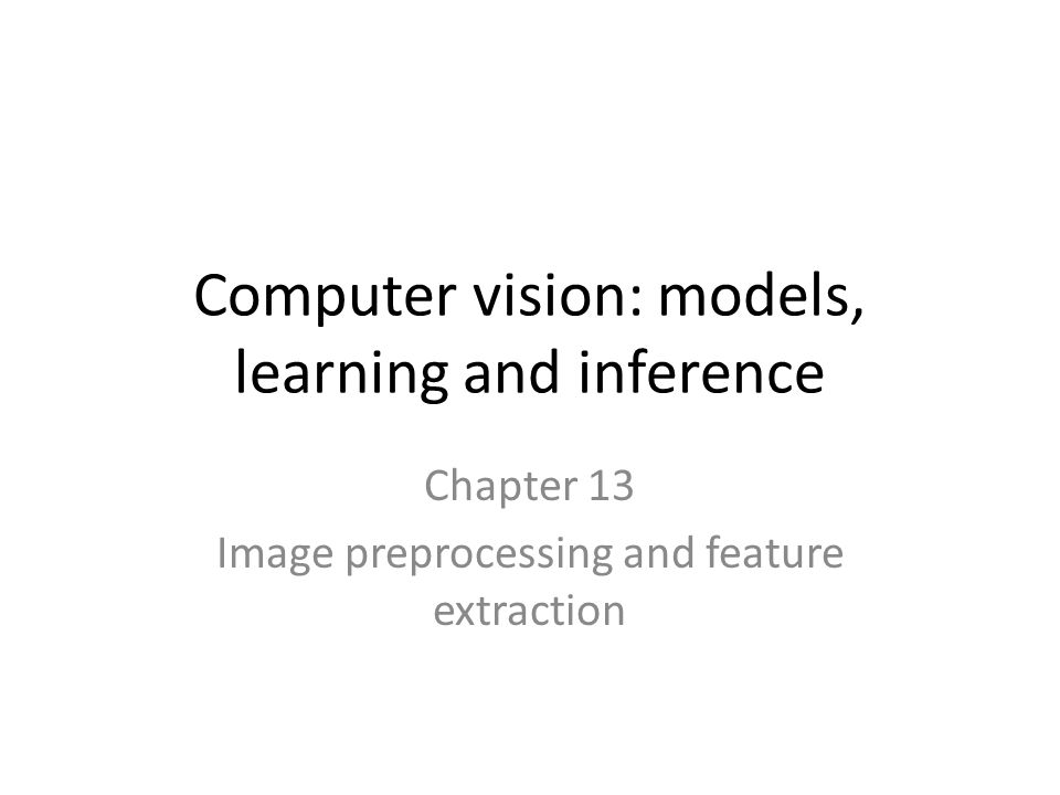 Computer vision: models, learning and inference Chapter 13 Image preprocessing and feature extraction