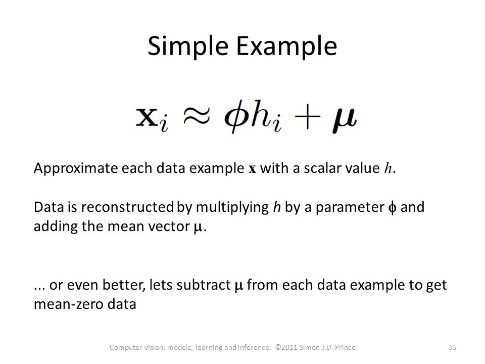 Simple Example Approximate each data example x with a scalar value h.