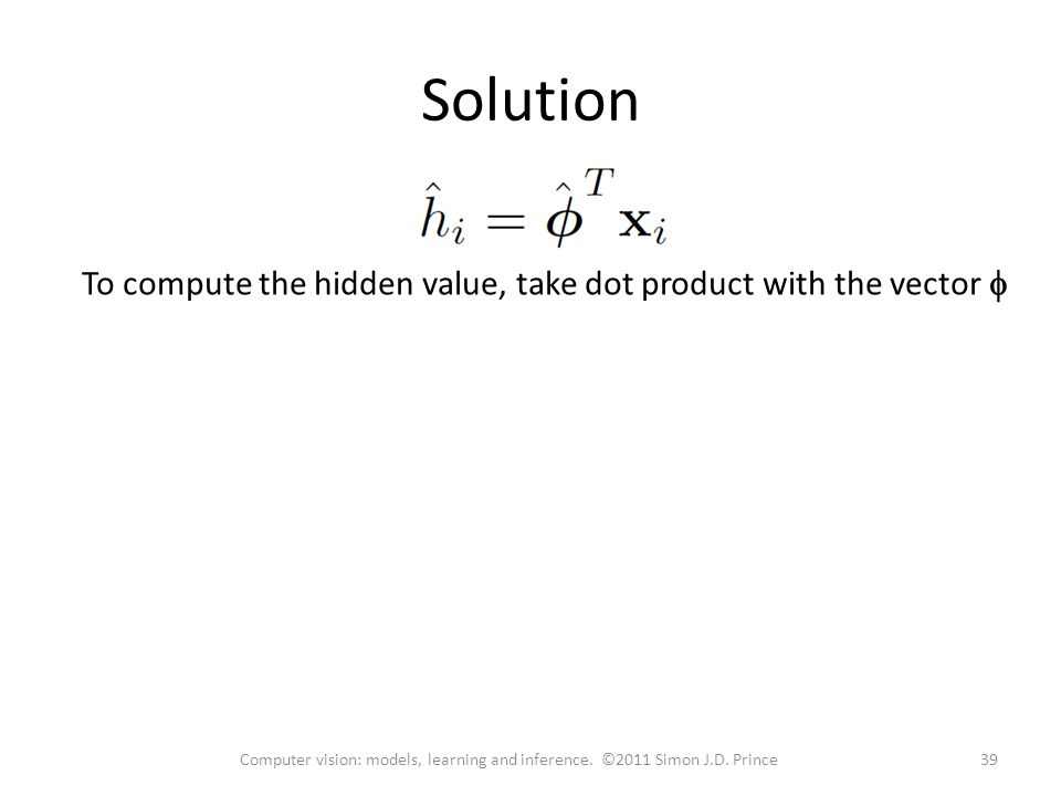 Solution To compute the hidden value, take dot product with the vector  39Computer vision: models, learning and inference.