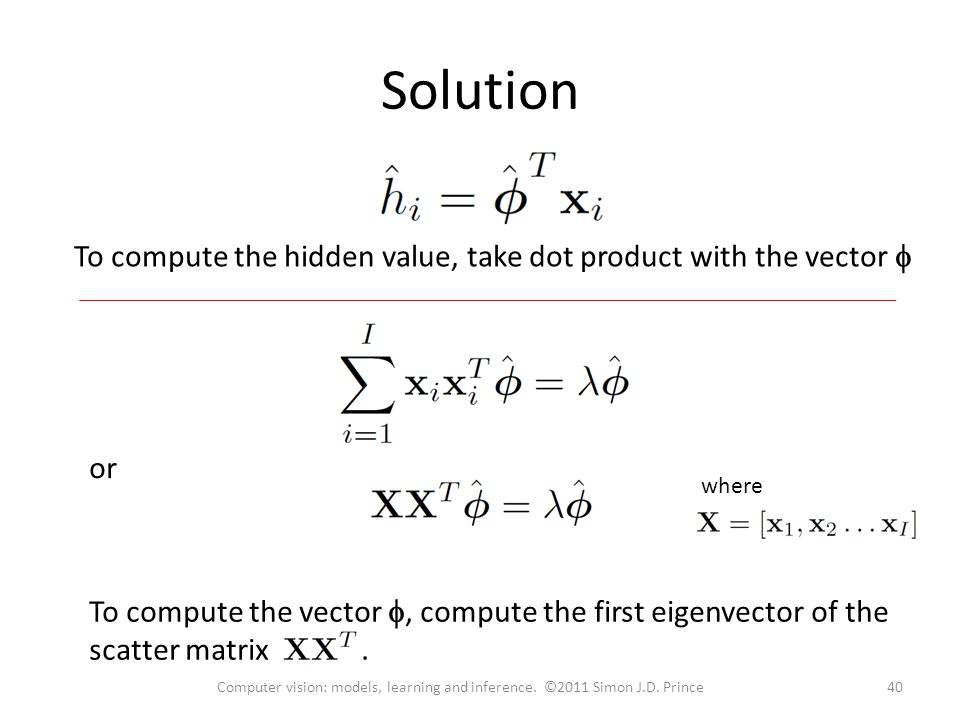 Solution To compute the hidden value, take dot product with the vector  or where To compute the vector , compute the first eigenvector of the scatter matrix.
