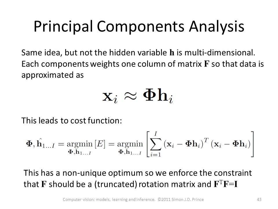 Principal Components Analysis Same idea, but not the hidden variable h is multi-dimensional.