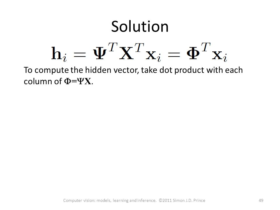Solution To compute the hidden vector, take dot product with each column of  =  X.