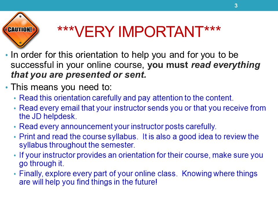 ***VERY IMPORTANT*** In order for this orientation to help you and for you to be successful in your online course, you must read everything that you are presented or sent.