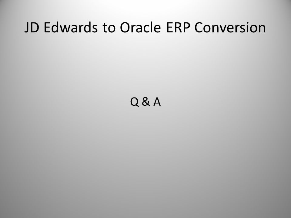 JD Edwards to Oracle ERP Conversion Q & A