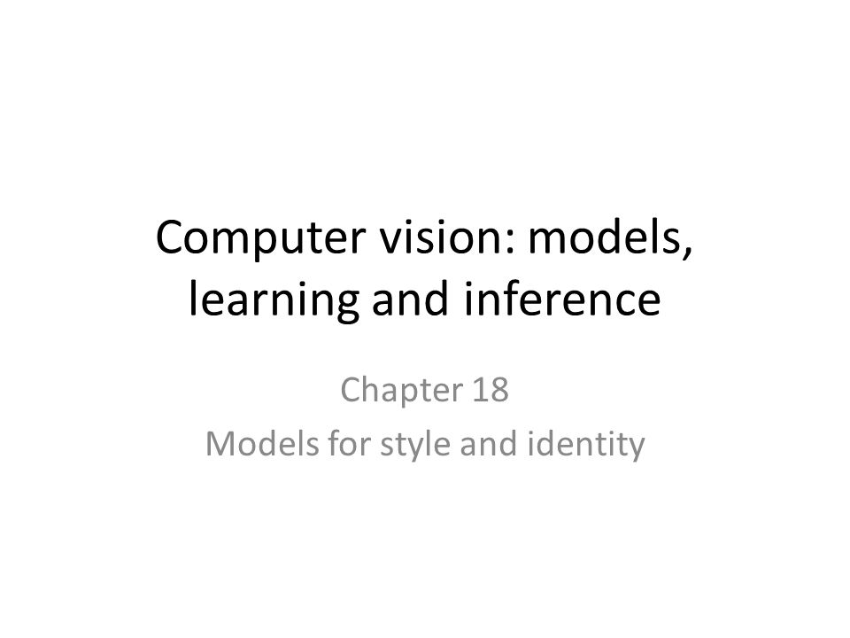 Computer vision: models, learning and inference Chapter 18 Models for style and identity