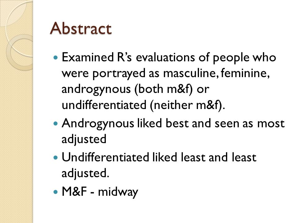 Implications for Psych 104 The set of items that assesses masculinity & femininity are crucial independent variables.
