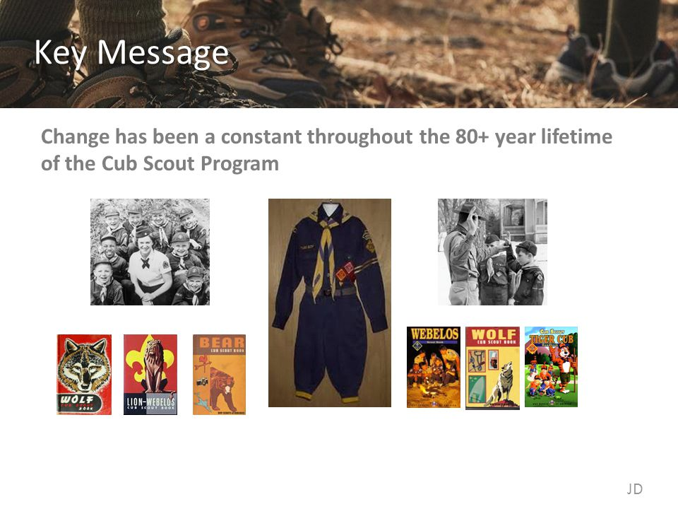 Key Message Change has been a constant throughout the 80+ year lifetime of the Cub Scout Program JD