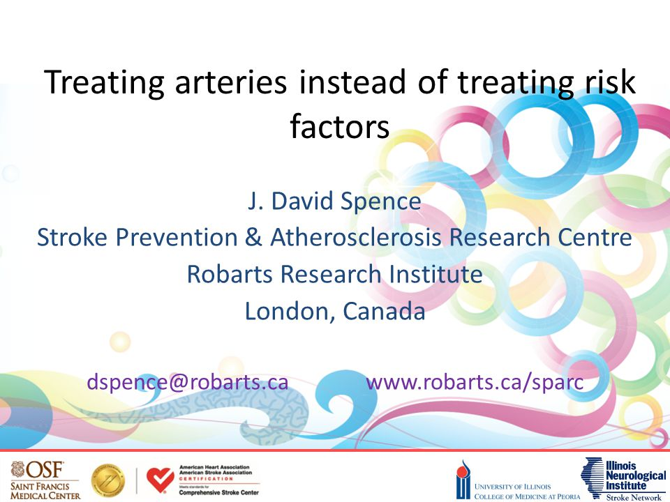 Treating arteries instead of treating risk factors J. David Spence Stroke Prevention & Atherosclerosis Research Centre Robarts Research Institute Lond