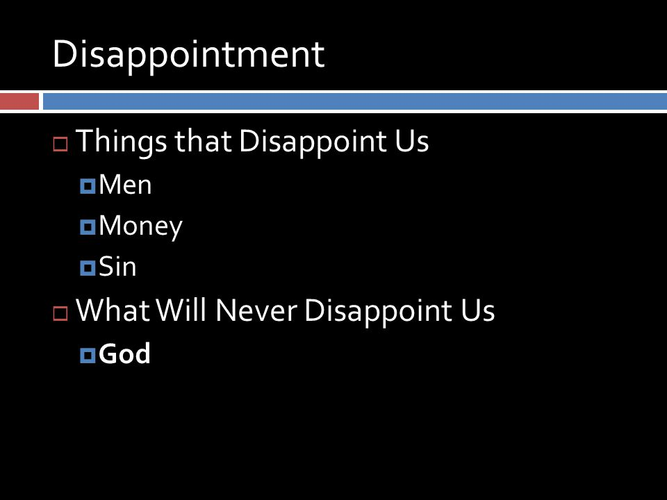 Disappointment  Things that Disappoint Us  Men  Money  Sin  What Will Never Disappoint Us  God