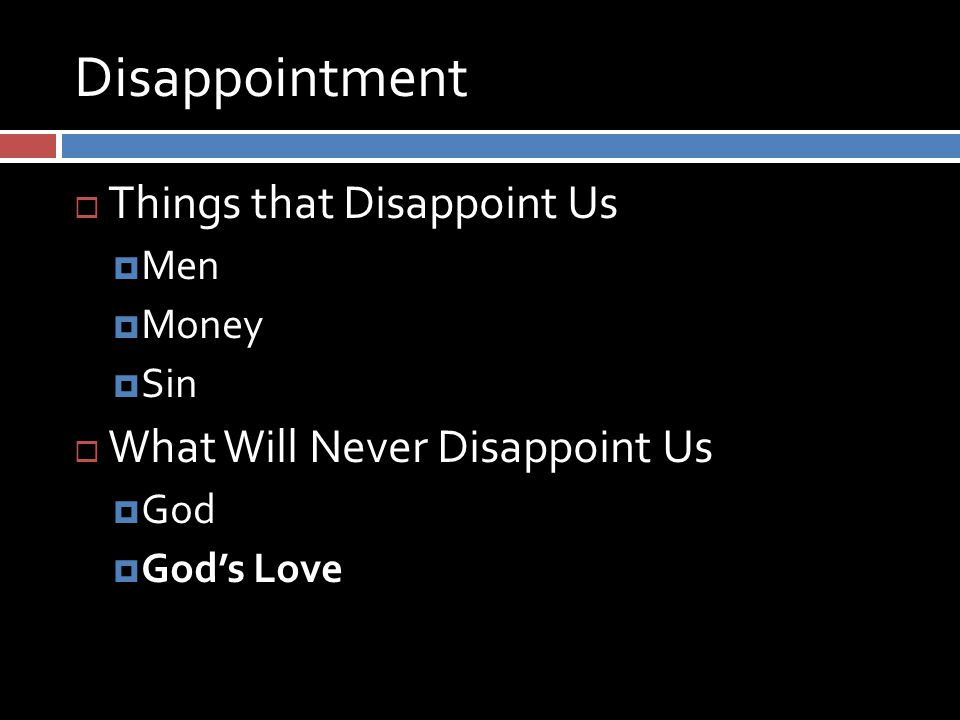 Disappointment  Things that Disappoint Us  Men  Money  Sin  What Will Never Disappoint Us  God  God's Love