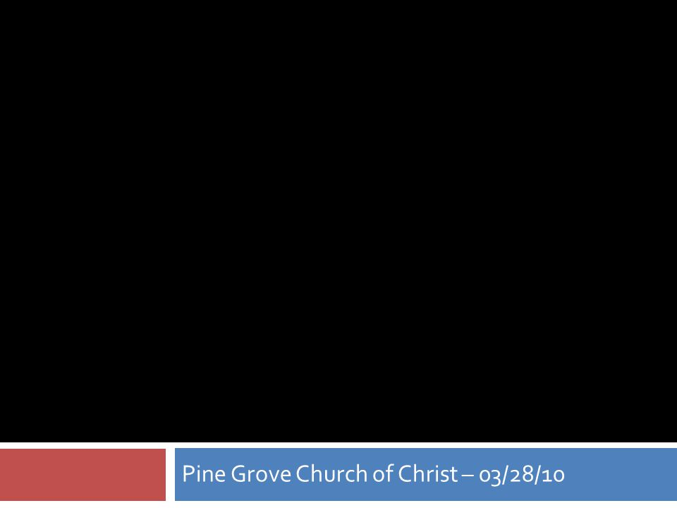 Pine Grove Church of Christ – 03/28/10