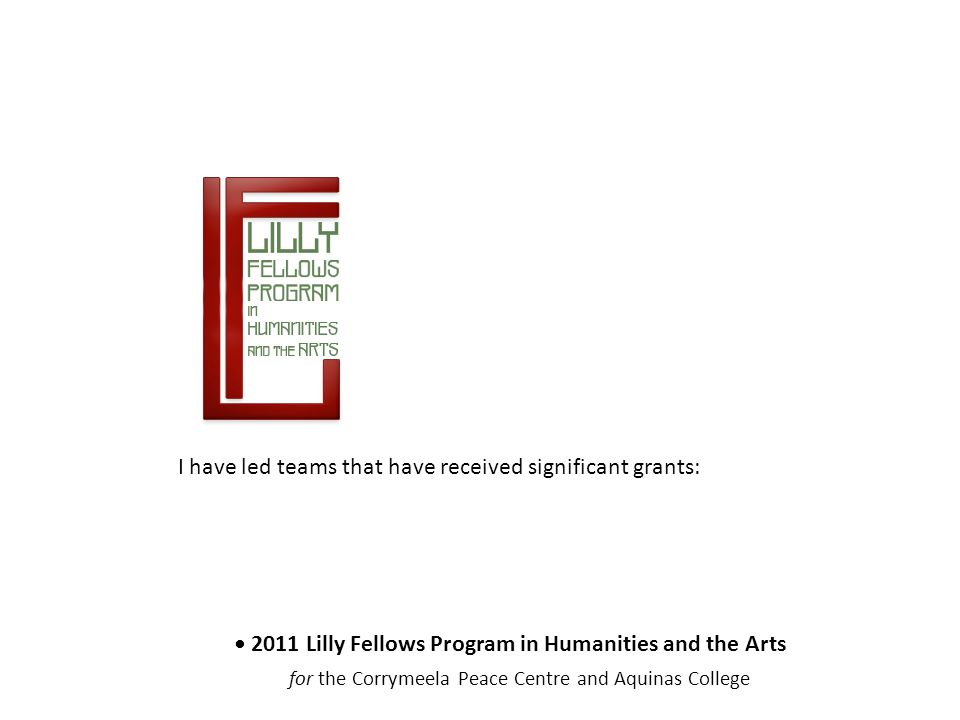 I have led teams that have received significant grants: 2015 Fulbright Scholar-in-Residence Grant for St.