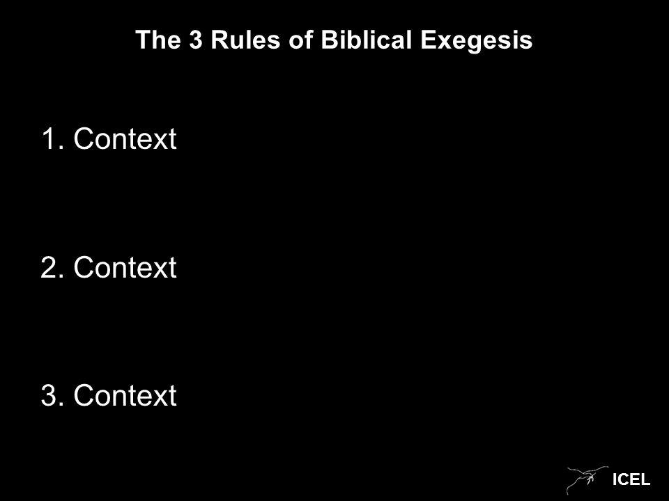 ICEL The 3 Rules of Biblical Exegesis 1. Context 2. Context 3. Context