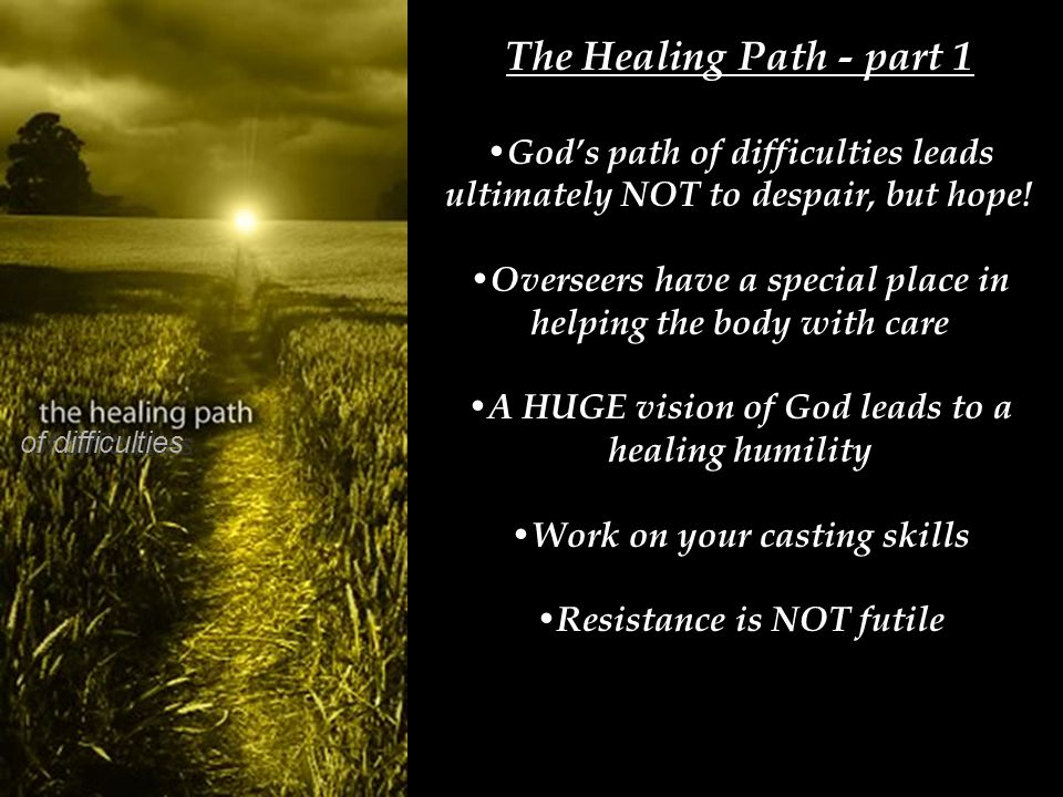 The Healing Path - part 1 God's path of difficulties leads ultimately NOT to despair, but hope.