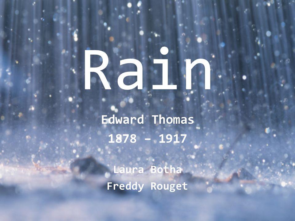 Rain Edward Thomas 1878 – 1917 Laura Botha Freddy Rouget