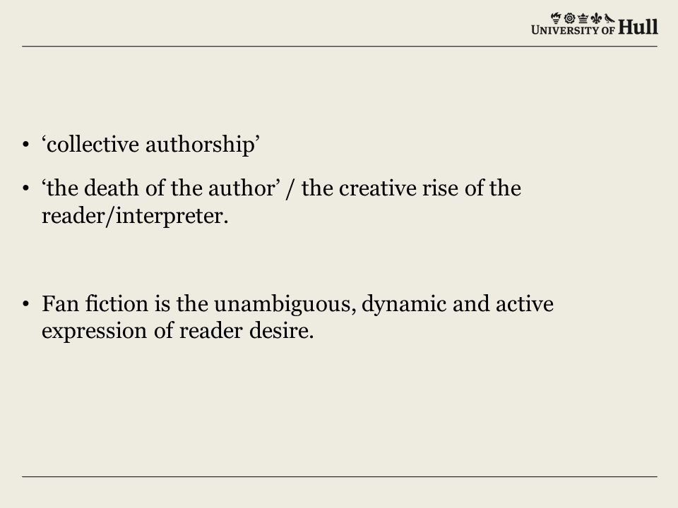 'collective authorship' 'the death of the author' / the creative rise of the reader/interpreter.