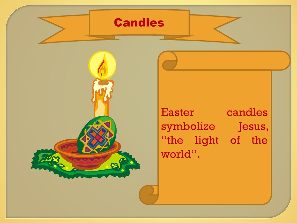 Candles Easter candles symbolize Jesus, the light of the world .