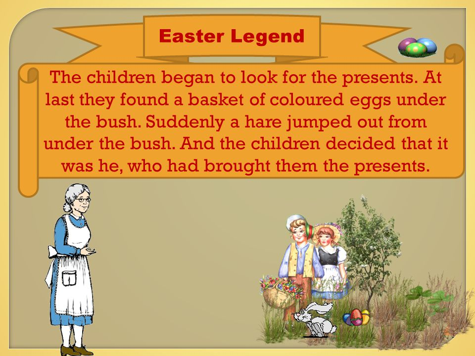 Easter Legend The children began to look for the presents.