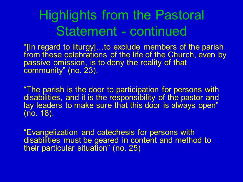 Highlights from the Pastoral Statement - continued [In regard to liturgy]…to exclude members of the parish from these celebrations of the life of the Church, even by passive omission, is to deny the reality of that community (no.