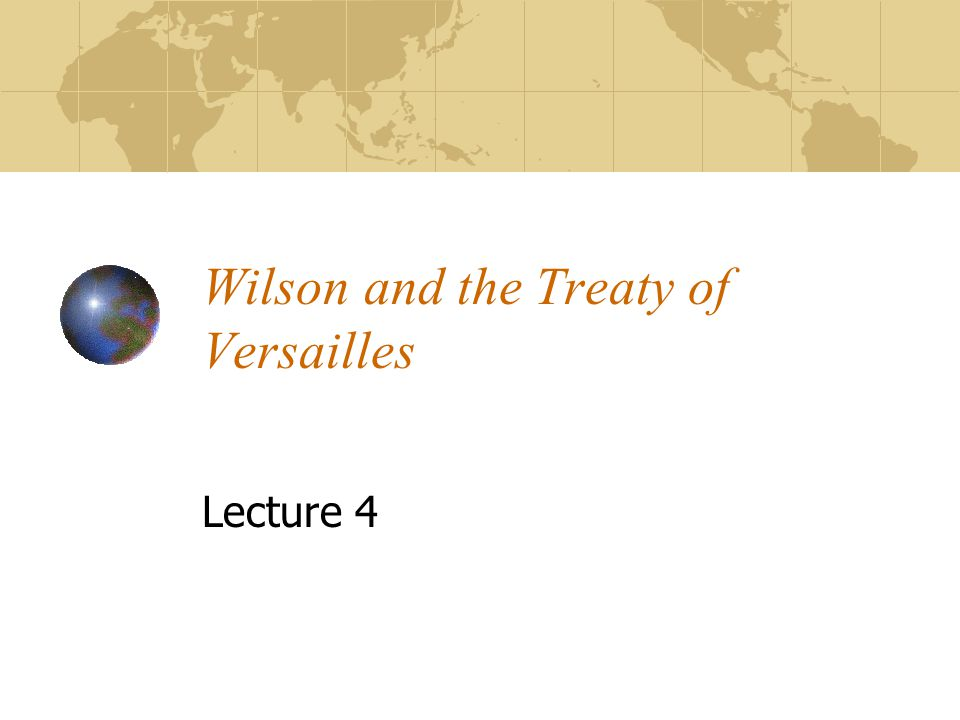 Wilson and the Treaty of Versailles Lecture 4