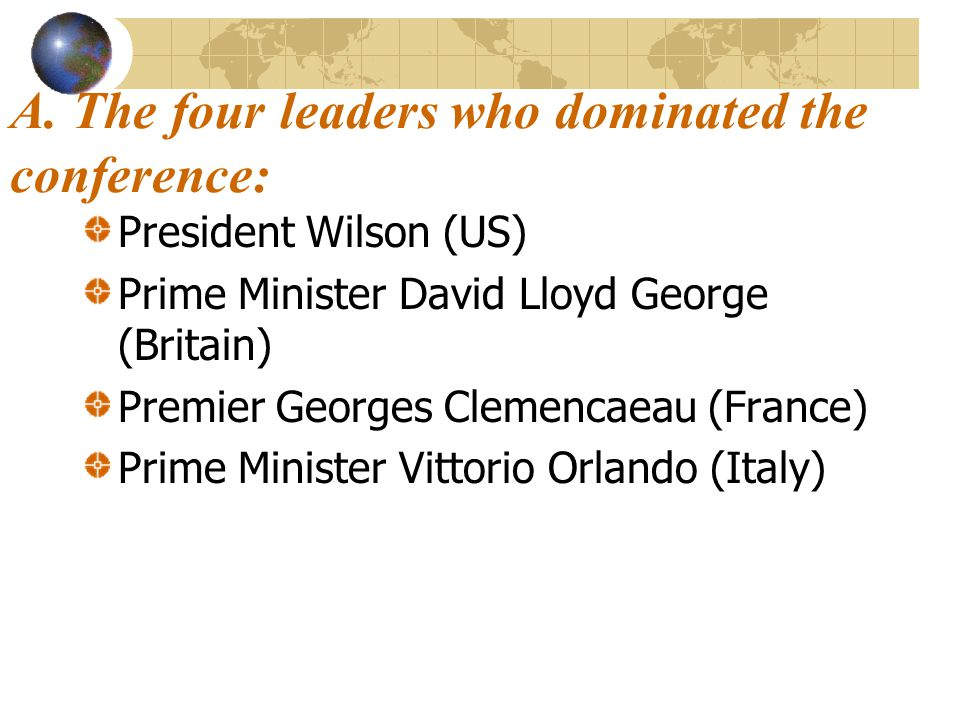 A. The four leaders who dominated the conference: President Wilson (US) Prime Minister David Lloyd George (Britain) Premier Georges Clemencaeau (Franc