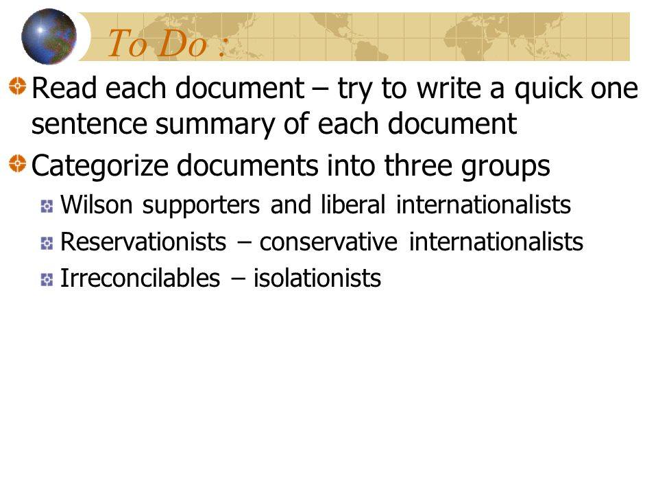 Read each document – try to write a quick one sentence summary of each document Categorize documents into three groups Wilson supporters and liberal i